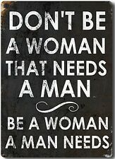 Don't Be A Woman That Needs A Man... funny fridge magnet (2f)