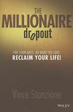 The Millionaire Dropout: Fire Your Boss. Do What You Love. Reclaim Your Life!, S
