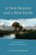 A New Heaven and a New Earth : Reclaiming Biblical Eschatology by J. Richard...