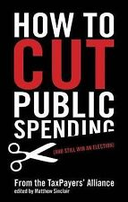How to Cut Public Spending (And Still Win an Election),TaxPayers' Alliance, Matt