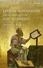 Textual Scholarship and the Making of the New Testament by David C. Parker...