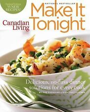 Canadian Living: Make It Tonight: Delicious, No-Fuss Dinner Solutions for Every