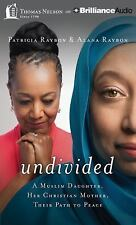 Undivided: A Muslim Daughter, Her Christian Mother, Their Path to Peace, Raybon,