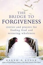 The Bridge to Forgiveness: Stories and Prayers for Finding God and Restoring Who
