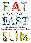 Eat, Fast, Slim: The Life-Changing Fasting Diet for Amazing Weight Loss and Opt