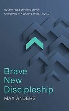 Brave New Discipleship: Cultivating Scripture-driven Christians in a Culture-d..