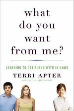 What Do You Want from Me?: Learning to Get Along with In-Laws, Terri Apter, Good
