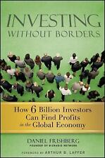 Investing Without Borders: How Six Billion Investors Can Find Profits in the Glo