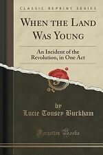 When the Land Was Young : An Incident of the Revolution, in One Act (Classic...