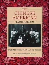 The Chinese American Family Album by Dorothy Hoobler and Thomas Hoobler