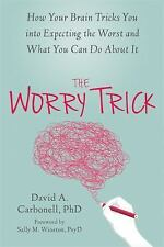 The Worry Trick : How Worry Controls You and What You Can Do to Take Back...