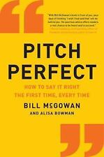 Pitch Perfect : How to Say It Right the First Time, Every Time by Bill...