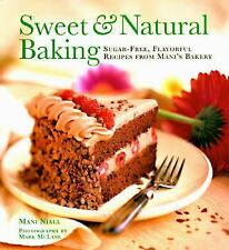 Sweet and Natural Baking : Sugar-Free, Flavorful Recipes from Mani's Bakery...
