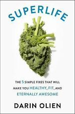 SuperLife : The 5 Forces That Will Make You Healthy, Fit, and Eternally Awesome…