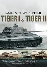 Tiger I and Tiger II (Images of War Special), , Tucker-Jones, Anthony, Very Good