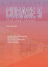 Cubase 5 Tips and Tricks, Keith Gemmell, New