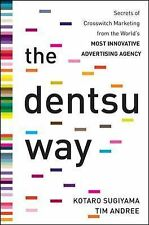 The Dentsu Way : Secrets of Cross Switch Marketing from the World's Most...