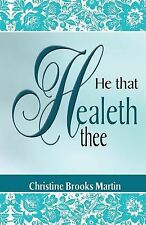 He That Healeth Thee by Christine Brooks Martin (2013, Paperback)