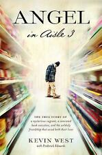 Angel in Aisle 3 : A Mysterious Vagrant, a Convicted Bank Executive, and the...