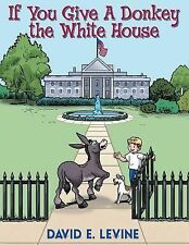 If You Give a Donkey the White House by David E. Levine (2014, Paperback)