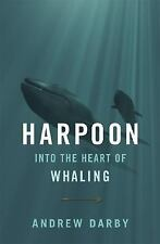 HARPOON Into the Heart of Whaling Andrew Darby 1st Edition NEW Hardcover 2008