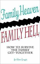 Family Heaven, Family Hell : How to Survive the Family Get-Together by...