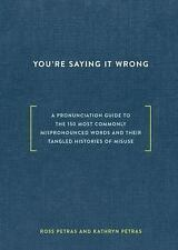 You're Saying It Wrong : A Pronunciation Guide to the 150 Most Commonly...