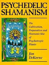Psychedelic Shamanism. The Cultivation, Preparation and Shamanic Use of Psychot