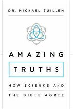 Amazing Truths : How Science and the Bible Agree by Michael Guillen (2016,...