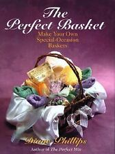 The Perfect Basket : Make Your Own Special Occasion Baskets by Diane Phillips
