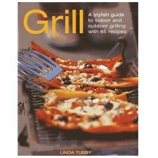 Grill: A Stylish Guide To Indoor and Outdoor Grilling with 65 Recipes, Tubby, Li