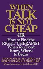 When Talk Is Not Cheap : Or How to Find the Right Therapist When You Don't...
