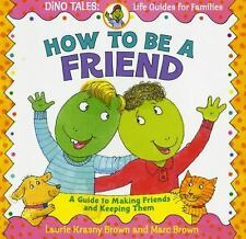 How to Be a Friend : A Guide to Making Friends and Keeping Them by Laurie...