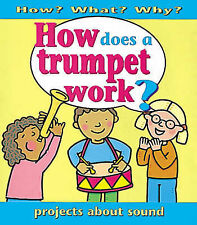 How What Why ?: How Does A Trumpet Work?: Projects About Sound Ross, Stewart Ver