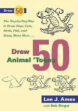 Draw 50 Animal 'Toons: The Step-by-Step Way to Draw Dogs, Cats, Birds, Fish, and