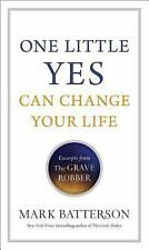 One Little Yes Can Change Your Life : Excerpts from the Grave Robber by Mark...