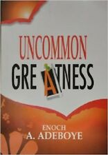 Uncommon Greatness by Pastor E. A. Adeboye