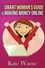 Smart Woman's Guide to Making Money Online by Kate Warne (2013, Paperback)
