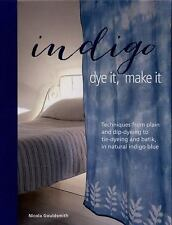 Indigo: Dye It, Make It, Nicola Gouldsmith