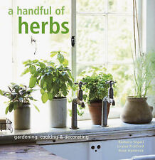 Handful of Herbs: Gardening, Cooking and Decorating, Segall, Barbara, Very Good