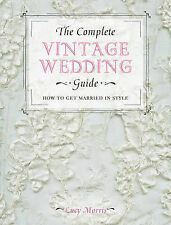 The Complete Vintage Wedding Guide: How to Get Married In Style., Morris, Lucy,