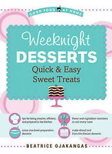 Weeknight Desserts: Quick and Easy Sweet Treats by Beatrice Ojakangas...