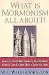 What Is Mormonism All About?: Answers to the 150 Most Commonly Asked Questions a