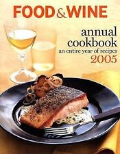 Food and Wine an Entire Year of Recipes 2005 : An Entire Year of Recipes...