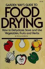 Garden Way's Guide to Food Drying: How to Dehydrate, Store and Use...