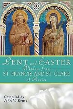 Lent and Easter Wisdom from St. Francis and St. Clare of Assisi by John Kruse...