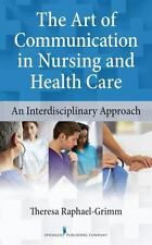 The Art of Communication in Nursing and Health Care : An Interdisciplinary...