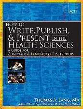 How to Write, Publish, and Present in the Health Sciences : A Guide for...