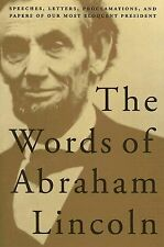 The Words of Abraham Lincoln : Speeches, Letters, Proclamations, and Papers o...