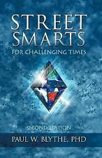 Street Smarts for Challenging Times by Paul W. Blythe (2011, Paperback, Revised)